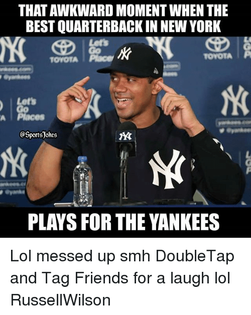 Friends, Lol, and New York: THAT AWKWARD MOMENT WHEN THE  BEST QUARTERBACK IN NEW YORK  TOYOTA1 Piace  TOYOTA P  Lets  A |Places  @SportsJokes  PLAYS FOR THE YANKEES Lol messed up smh DoubleTap and Tag Friends for a laugh lol RussellWilson