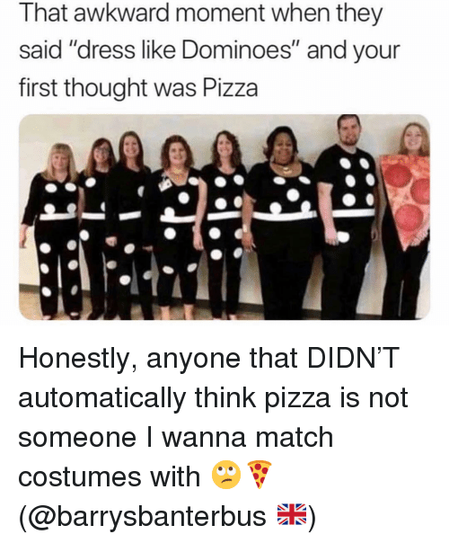 """Dominoes: That awkward moment when they  said """"dress like Dominoes"""" and your  first thought was Pizza Honestly, anyone that DIDN'T automatically think pizza is not someone I wanna match costumes with 🙄🍕 (@barrysbanterbus 🇬🇧)"""