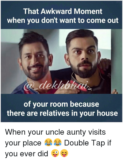 Relatable: That Awkward Moment  when you don't want to come out  of your room because  there are relatives in your house When your uncle aunty visits your place 😂😂 Double Tap if you ever did 😜😝