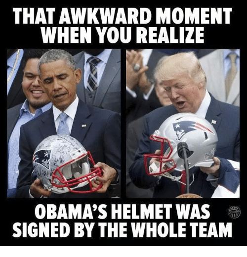 That Awkward Moment When You Realize: THAT AWKWARD MOMENT  WHEN YOU REALIZE  OBAMA'S HELMET WAS  SIGNED BY THE WHOLE TEAM