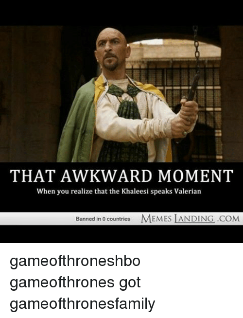Country Memes: THAT AWKWARD MOMENT  When you realize that the Khaleesi speaks Valerian  Banned in o countries  MEMES LANDING .COM gameofthroneshbo gameofthrones got gameofthronesfamily