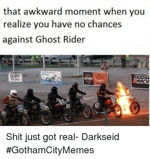 That Awkward Moment When You Realize: that awkward moment when you  realize you have no chances  against Ghost Rider  MOOSE  RACI  OURY Shit just got real- Darkseid  #GothamCityMemes