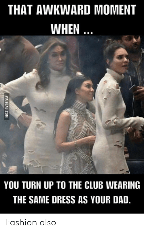 Turn up: THAT AWKWARD MOMENT  WHEN  YOU TURN UP TO THE CLUB WEARING  THE SAME DRESS AS YOUR DAD Fashion also