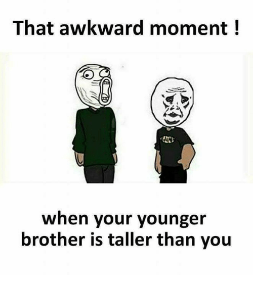 Memes, Awkward, and That Awkward Moment: That awkward moment!  When your younger  brother is taller than you