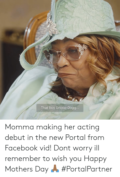 vid: That boy Snoop Dogg.. Momma making her acting debut in the new Portal from Facebook vid! Dont worry ill remember to wish you Happy Mothers Day 🙏🏾 #PortalPartner
