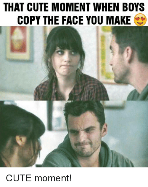 Memes, 🤖, and The Face: THAT CUTE MOMENT WHEN BOYS  COPY THE FACE YOU MAKE CUTE moment!