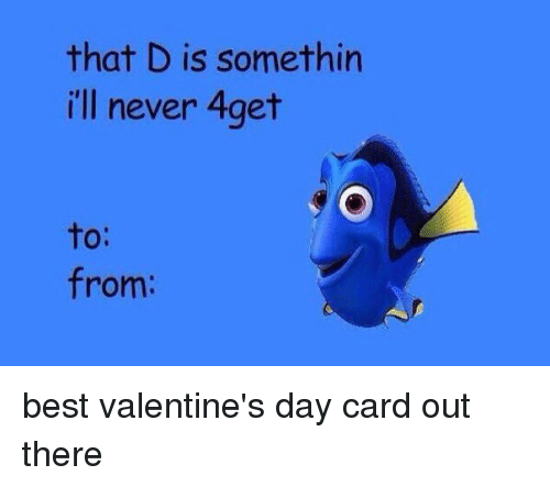 Funny: that D is somethin  i'll never 4get  from best valentine's day card out there