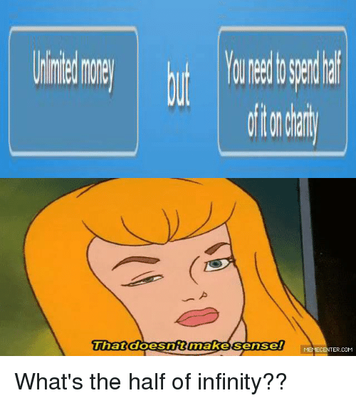 Memes, Infiniti, and Infinity: That doesnttimake sense!  MEMECENTER.COM What's the half of infinity??