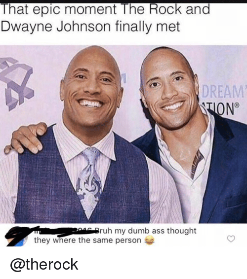 Ruh: That epic moment The Rock and  Dwayne Johnson finally met  DREAM  N°  ruh my dumb ass thought  they where the same person @therock