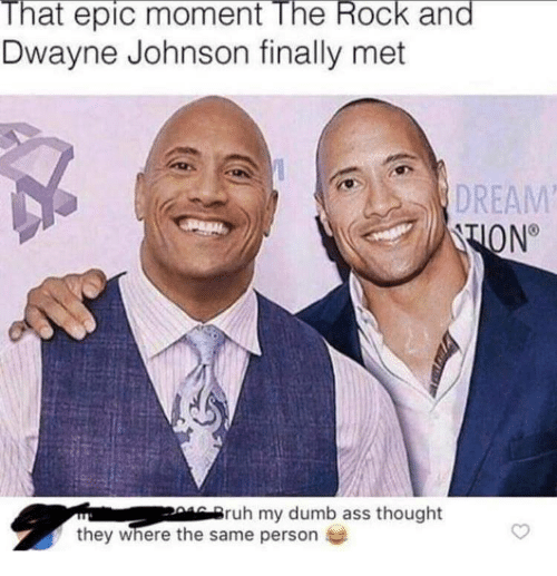 Ruh: That epic moment The Rock and  Dwayne Johnson finally met  DREAM  ruh my dumb ass thought  they where the same person