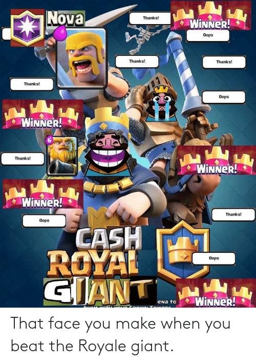 That Face You Make When: That face you make when you beat the Royale giant.