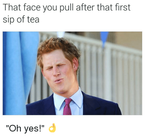 """dank: That face you pull after that first  sip of tea """"Oh yes!"""" 👌"""