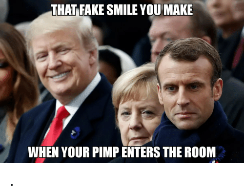 Pimp: THAT FAKE SMILE YOU MAKE  WHEN YOUR PIMP ENTERS THE ROOM .