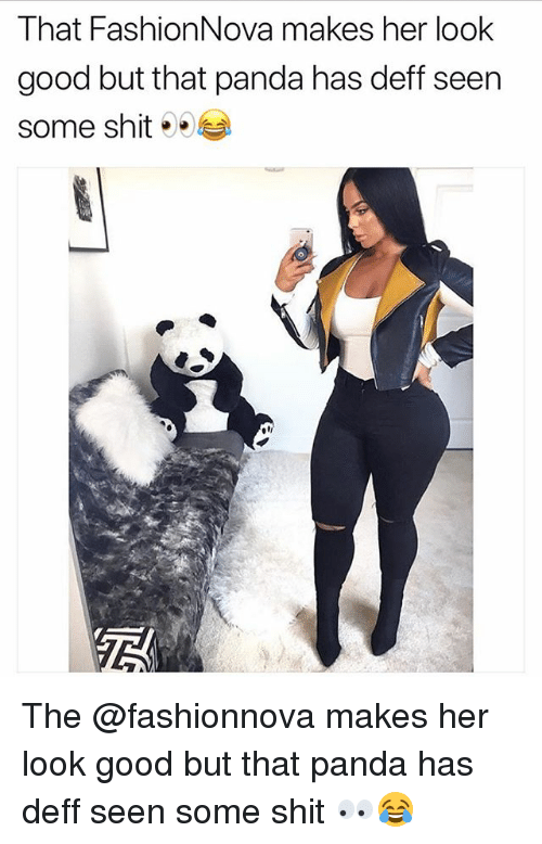 Funny, Shit, and Panda: That FashionNova makes her look  good but that panda has deff seen  some shit-. The @fashionnova makes her look good but that panda has deff seen some shit 👀😂