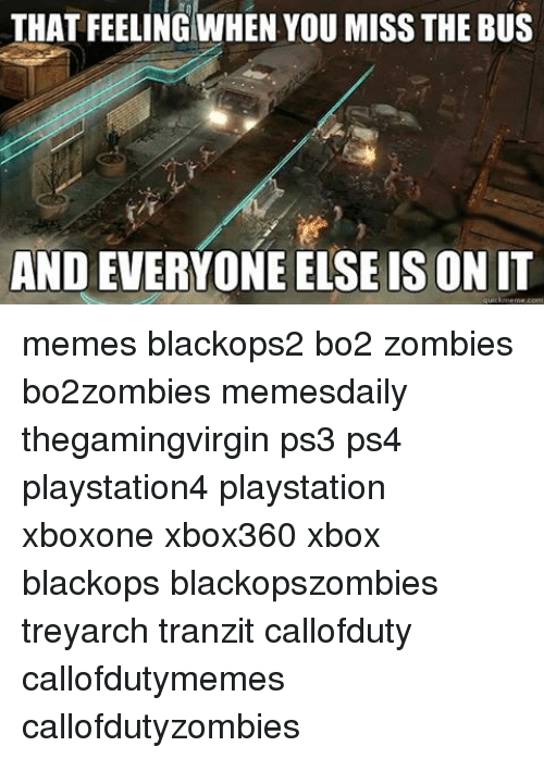 Callofdutyzombies: THAT FEELING WHEN YOU MISS THE BUS  AND EVERYONEELSEIS ON IT memes blackops2 bo2 zombies bo2zombies memesdaily thegamingvirgin ps3 ps4 playstation4 playstation xboxone xbox360 xbox blackops blackopszombies treyarch tranzit callofduty callofdutymemes callofdutyzombies