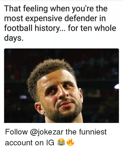 Football, Memes, and History: That feeling when you're the  most expensive defender in  football history... for ten whole  days. Follow @jokezar the funniest account on IG 😂🔥