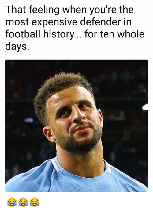 Football, Memes, and History: That feeling when you're the  most expensive defender in  football history... for ten whole  days. 😂😂😂