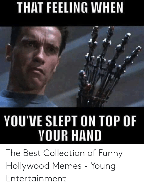 Funny Movie Memes: THAT FEELING WHEN  YOU'VE SLEPT ON TOP OF  VOUR HAND The Best Collection of Funny Hollywood Memes - Young Entertainment