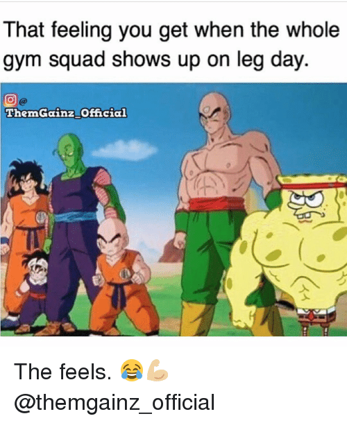 That Feeling You Get: That feeling you get when the whole  gym squad shows up on leg day  ThemGainz Official The feels. 😂💪🏼 @themgainz_official