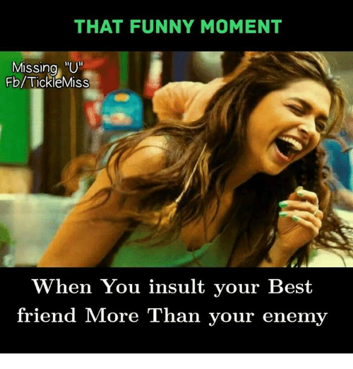 """Funny Moment: THAT FUNNY MOMENT  Missing, """"U  Missing U  Fb/TickieMiss  When You insult your Best  friend More Than your enemy"""