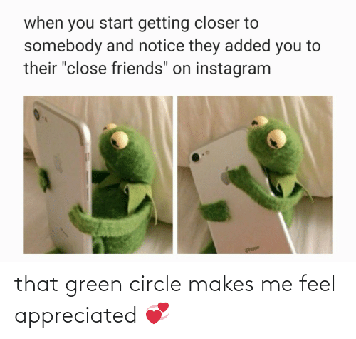 green: that green circle makes me feel appreciated 💞