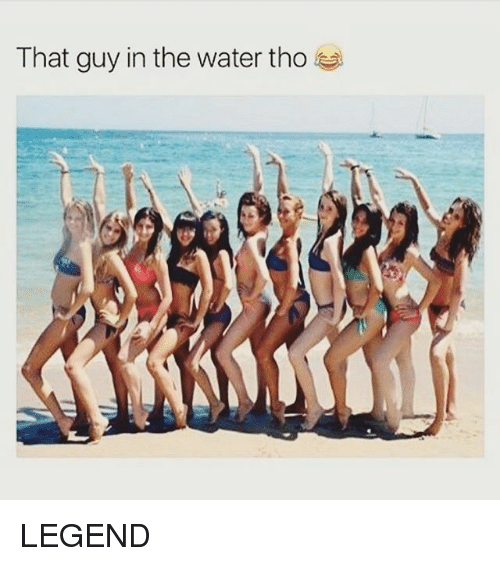 Memes, 🤖, and Legend: That guy in the water tho LEGEND