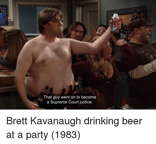 drinking beer: That guy went on to become  a Supreme Court justice. Brett Kavanaugh drinking beer at a party (1983)