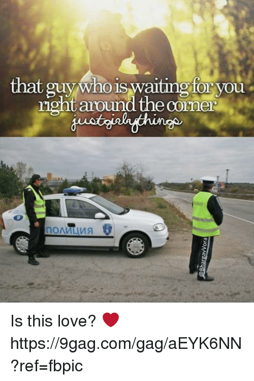 9gag, Dank, and Love: that guy who is waiting to you  right around corner Is this love? ❤️ https://9gag.com/gag/aEYK6NN?ref=fbpic