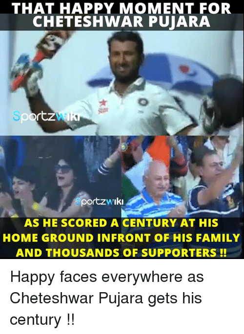 happy face: THAT HAPPY MOMENT FOR  CHETESHWAR PUJARA  rtz  portzw Iki  AS HE SCORED A CENTURY AT HIS  HOME GROUND IN FRONT OF HIS FAMILY  AND THOUSANDS OF SUPPORTERS Happy faces everywhere as Cheteshwar Pujara gets his century !!
