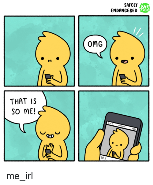 Memes, Irl, and 🤖: THAT IS  SO ME!  OD  SAFELY  WEB  TOON  ENDANGERED  OMG  LIEN me_irl