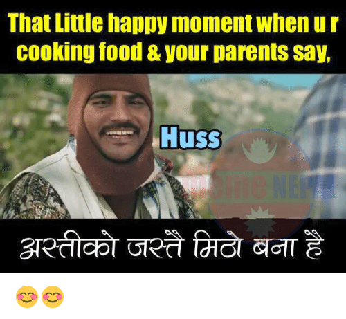 Husses: That Little happy moment Whenur  Cooking food & your parents say,  Huss 😊😊