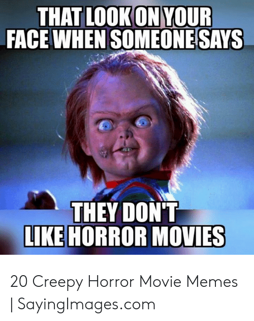 Funny Movie Memes: THAT LOOK ON YOUR  FACE WHEN SOMEONESAYS  THEY DON'T  LIKE HORROR MOVIES 20 Creepy Horror Movie Memes | SayingImages.com
