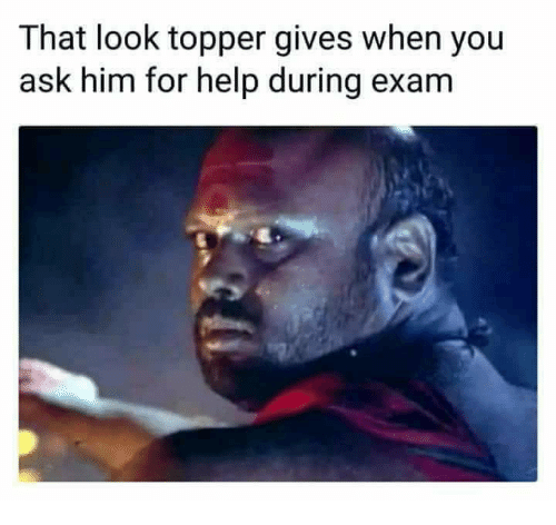 Memes, Help, and 🤖: That look topper gives when you  ask him for help during exam