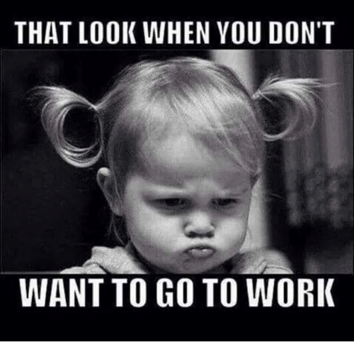 Dont Want To Go To Work: THAT LOOK WHEN YOU DON'T  WANT TO GO TO WORK