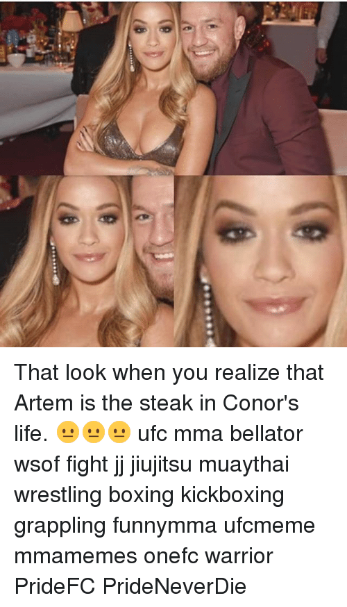 Boxing, Life, and Memes: That look when you realize that Artem is the steak in Conor's life. 😐😐😐 ufc mma bellator wsof fight jj jiujitsu muaythai wrestling boxing kickboxing grappling funnymma ufcmeme mmamemes onefc warrior PrideFC PrideNeverDie