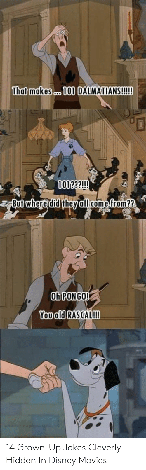 Disney Movies: That makesm 10 DALMATIANS!!!!  0122?!!!  But where did theydlllcome from??  Oh PONGO!  You old RASCAL!!! 14 Grown-Up Jokes Cleverly Hidden In Disney Movies