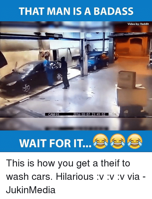 Theif: THAT MAN IS A BADASS  Video by: Reddit  WAIT FOR IT This is how you get a theif to wash cars. Hilarious :v :v :v via - JukinMedia