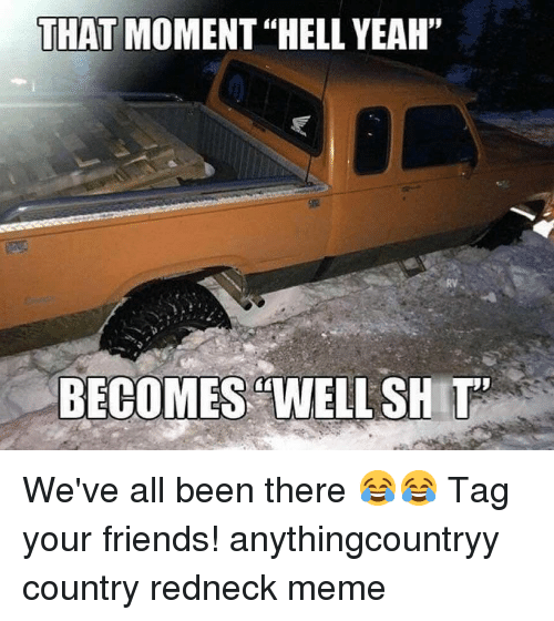 "Redneck Meme: THAT MOMENT ""HELL YEAH""  RV  BECOMES ""WELL SHT We've all been there 😂😂 Tag your friends! anythingcountryy country redneck meme"