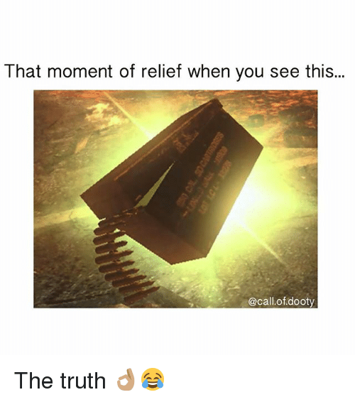 relief: That moment of relief when you see this...  @call.of dooty The truth 👌🏽😂