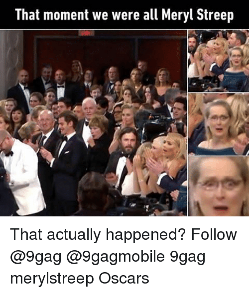 Memes, Meryl Streep, and 🤖: That moment we were all Meryl Streep That actually happened? Follow @9gag @9gagmobile 9gag merylstreep Oscars