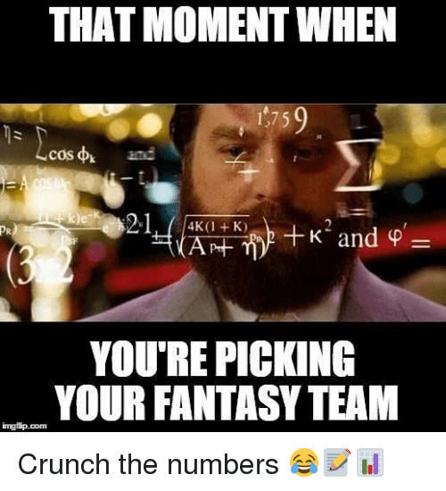 Memes, 🤖, and Com: THAT MOMENT WHEN  and  4K + K)  -k-and-  YOU'RE PICKING  YOUR FANTASY TEAM  imgfip.com Crunch the numbers 😂📝📊