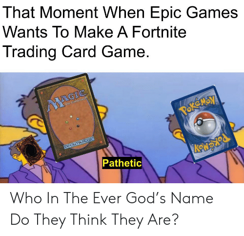 magic the gathering: That Moment When Epic Games  Wants To Make A Fortnite  Trading Card Game.  MAGIC  The Gathering  POK MON  DECKMASTER  Pathetic Who In The Ever God's Name Do They Think They Are?