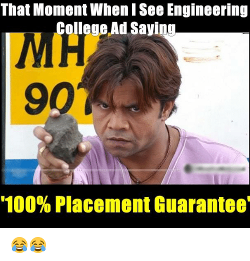"College, Memes, and 🤖: That Moment When I See Engineering  College Ad Saying  901  ""100% Placement Guarantee 😂😂"