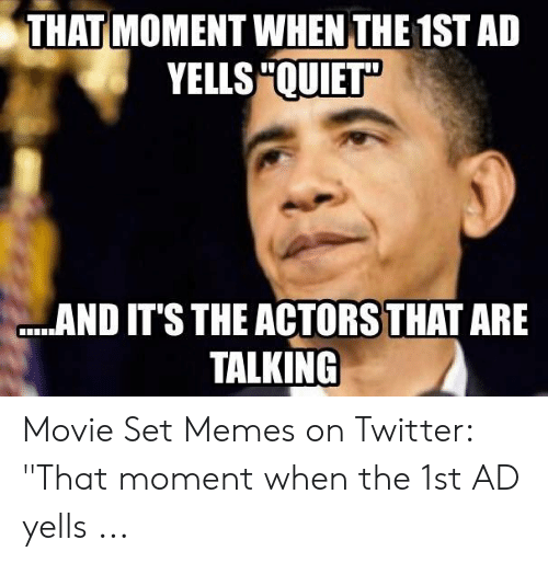 """Set Memes: THAT MOMENT WHEN THE 1ST AD  YELLS """"QUIET""""  AND IT'S THE ACTORS THAT ARE  TALKING Movie Set Memes on Twitter: """"That moment when the 1st AD yells ..."""