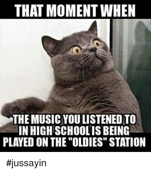 """Dank, Music, and 🤖: THAT MOMENT WHEN  THE MUSIC YOU LISTENED TO  IN HIGH SCHOOLIS BEING  PLAYED ON THE """"OLDIES"""" STATION #jussayin"""