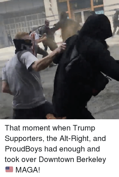 Memes, Trump, and Berkeley: That moment when Trump Supporters, the Alt-Right, and ProudBoys had enough and took over Downtown Berkeley 🇺🇸 MAGA!