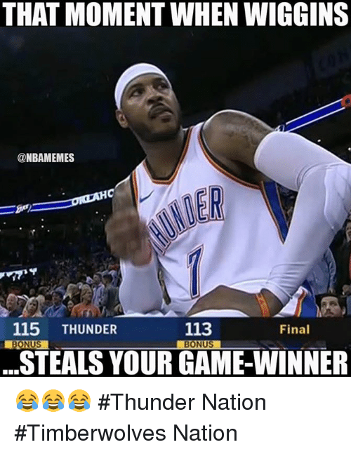 Nba, Game, and Thunder: THAT MOMENT WHEN WIGGINS  @NBAMEMES  MER  115 THUNDER  BONUS  113  Final  STEALS YOUR GAME-WINNER 😂😂😂   #Thunder Nation #Timberwolves Nation