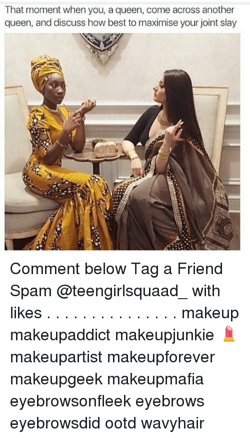 discussion: That moment when you, a queen, come across another  queen, and discuss how best to maximise your joint slay Comment below Tag a Friend Spam @teengirlsquaad_ with likes . . . . . . . . . . . . . . . makeup makeupaddict makeupjunkie 💄 makeupartist makeupforever makeupgeek makeupmafia eyebrowsonfleek eyebrows eyebrowsdid ootd wavyhair