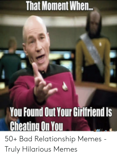 Cheating Boyfriend Memes: That Moment When.  You Found Out Your Girlfriend ls  Cheating On You 50+ Bad Relationship Memes - Truly Hilarious Memes
