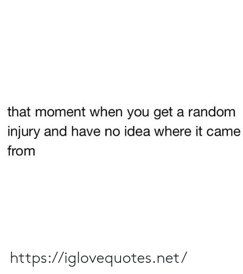 that moment when you: that moment when you get a random  injury and have no idea where it came  from https://iglovequotes.net/